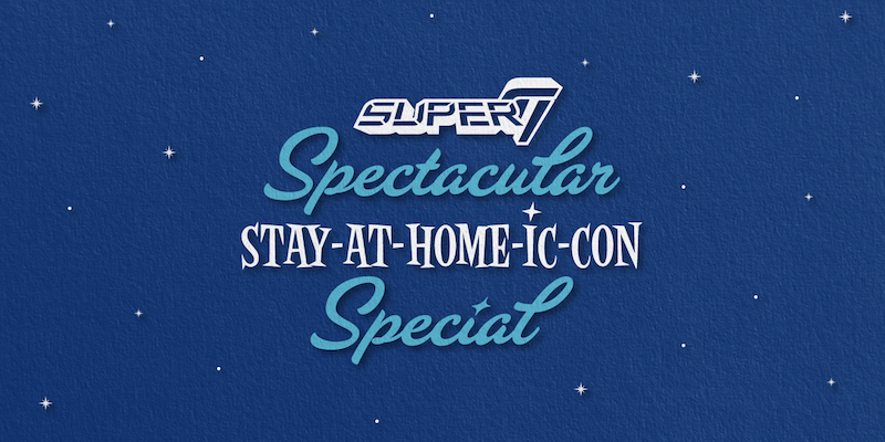 Super7 – Announces San Diego Comic-Con 2020 Stay-At-Home Special